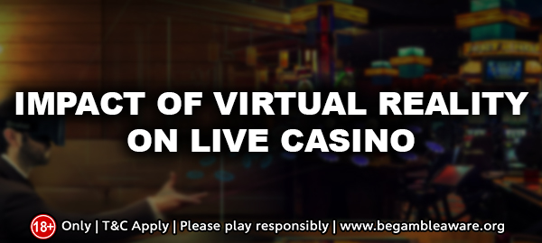Impact of Virtual Reality on Live Casino