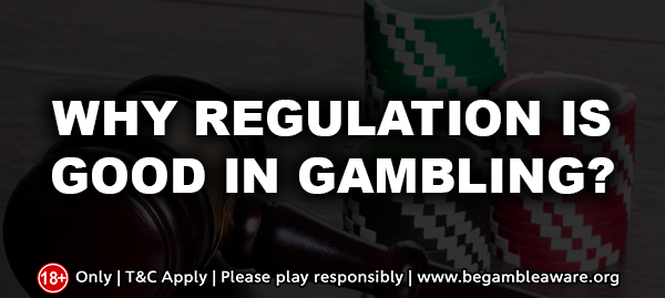 Why Regulation is Good in Gambling?