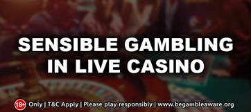Sensible Gambling in Live Casino