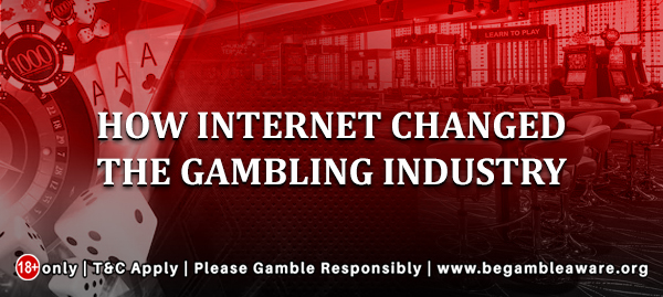 How Internet Changed The Gambling Industry