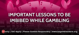 Important lessons to be imbibed while gambling