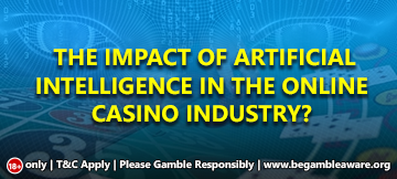 4 Ways Artificial Intelligence Has Changed The World Of Online Casinos