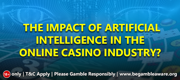 The Impact Of Artificial Intelligence In The Casino Industry?