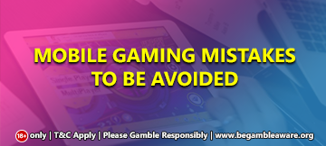 Mobile gaming mistakes to be avoided