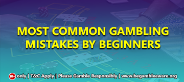 Most common gambling mistakes by beginners