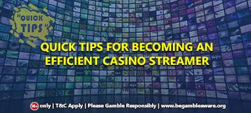 Quick Tips For Becoming An Efficient Casino Streamer