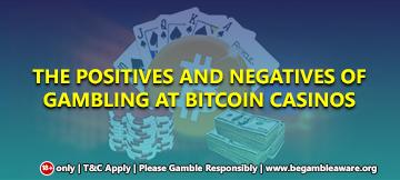 The positives and negatives of Gambling at Bitcoin Casinos