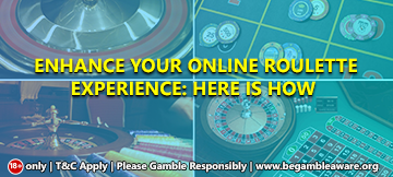Enhance your online Roulette Experience: Here is how?